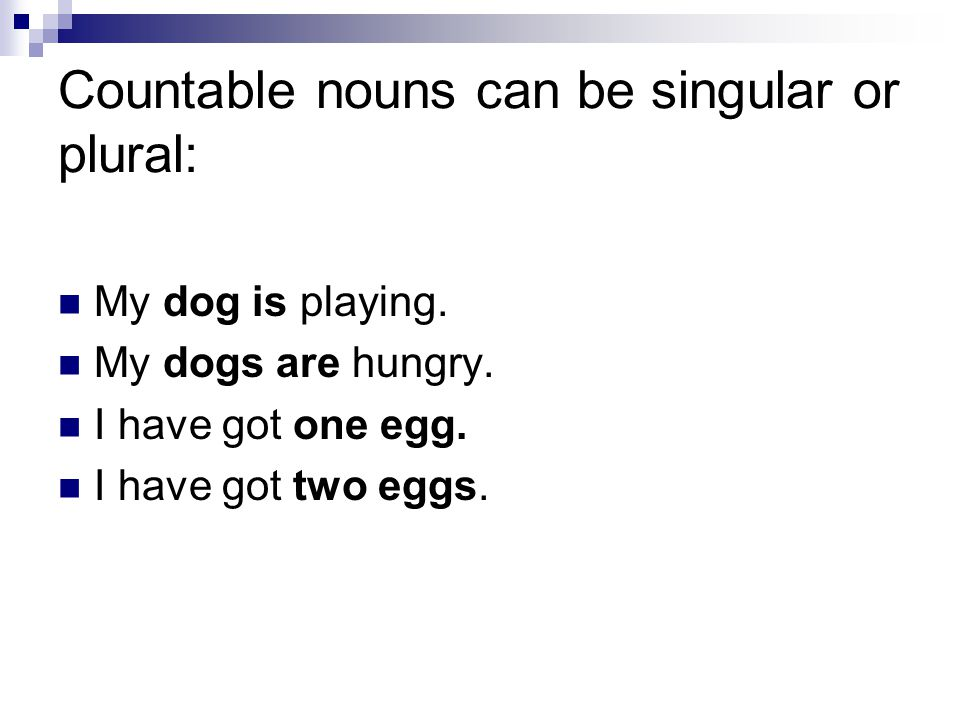Countable nouns can be singular or plural: