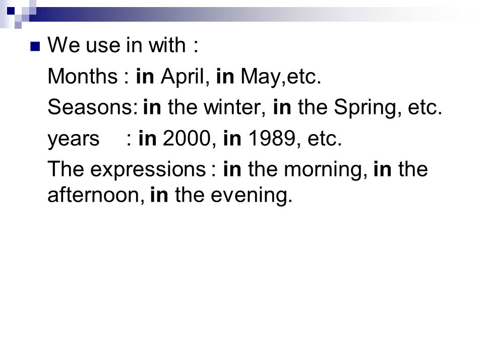 We use in with : Months : in April, in May,etc. Seasons: in the winter, in the Spring, etc. years : in 2000, in 1989, etc.