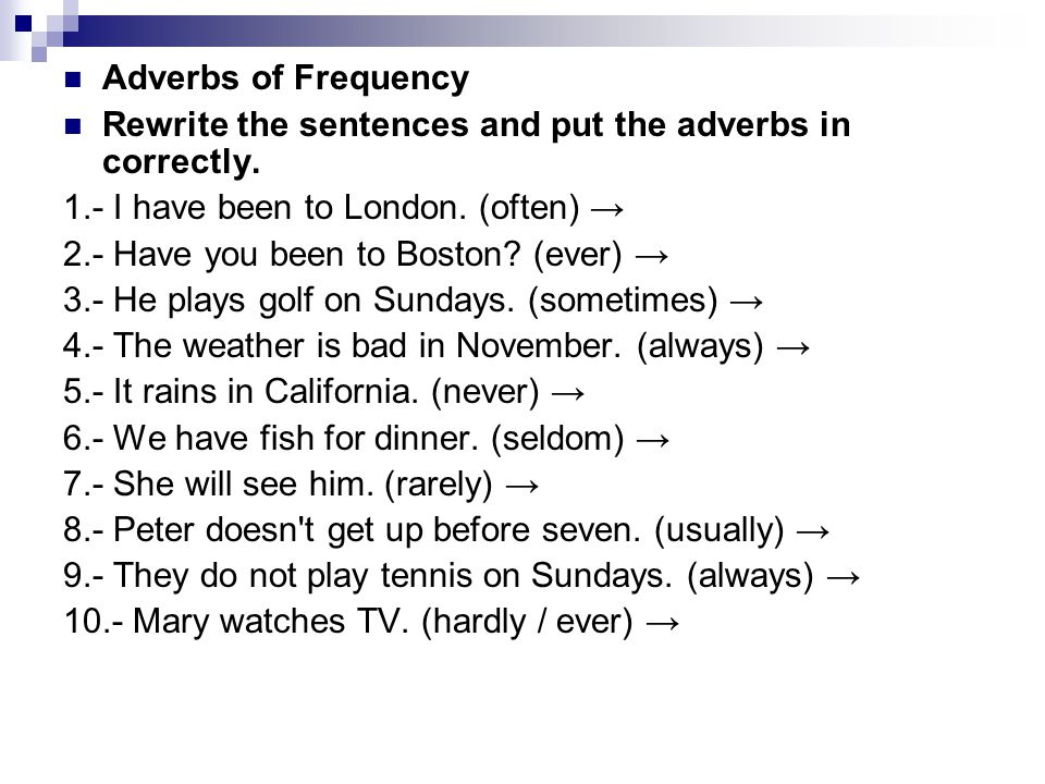 Adverbs of Frequency Rewrite the sentences and put the adverbs in correctly. 1.- I have been to London. (often) →