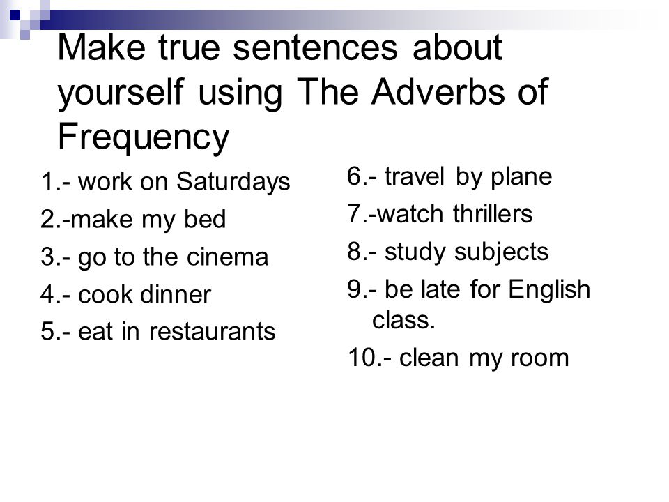 Make true sentences about yourself using The Adverbs of Frequency