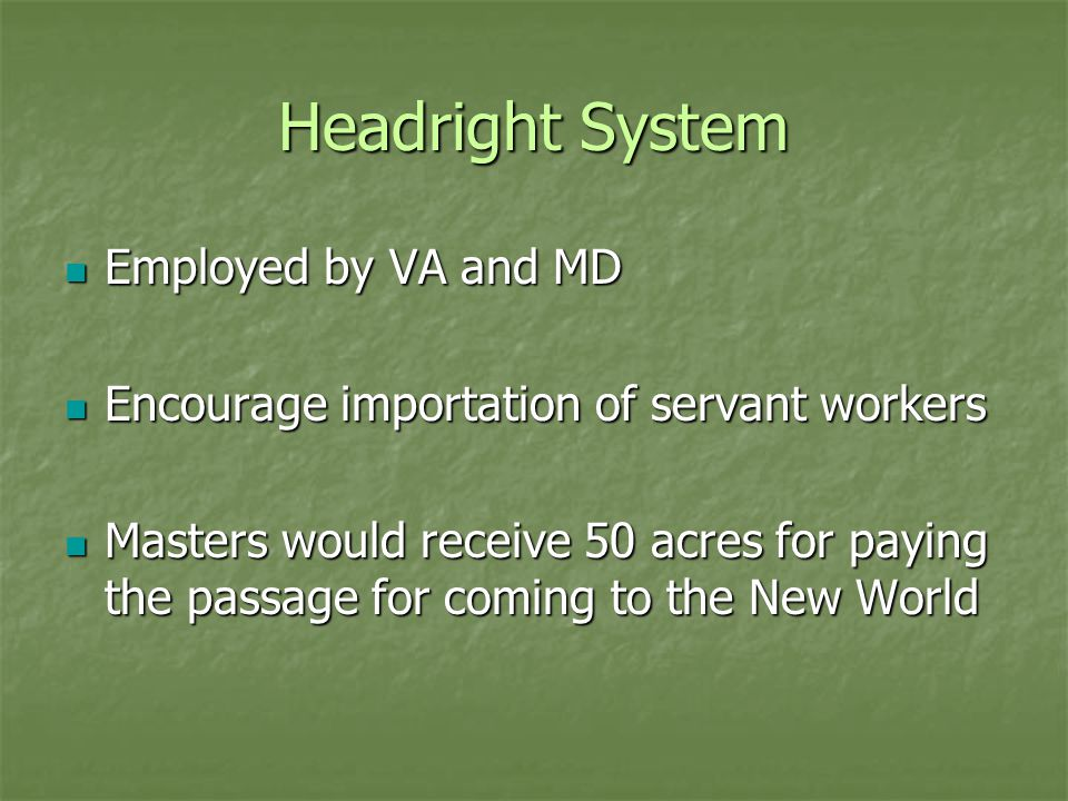 Headright System Employed by VA and MD