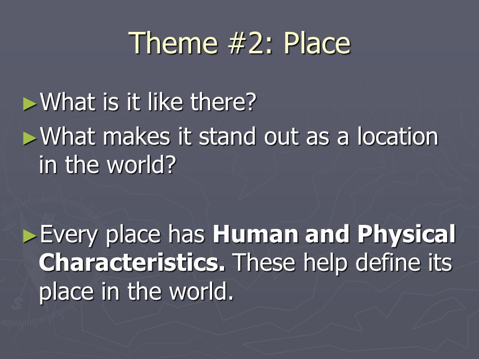 Theme #2: Place What is it like there