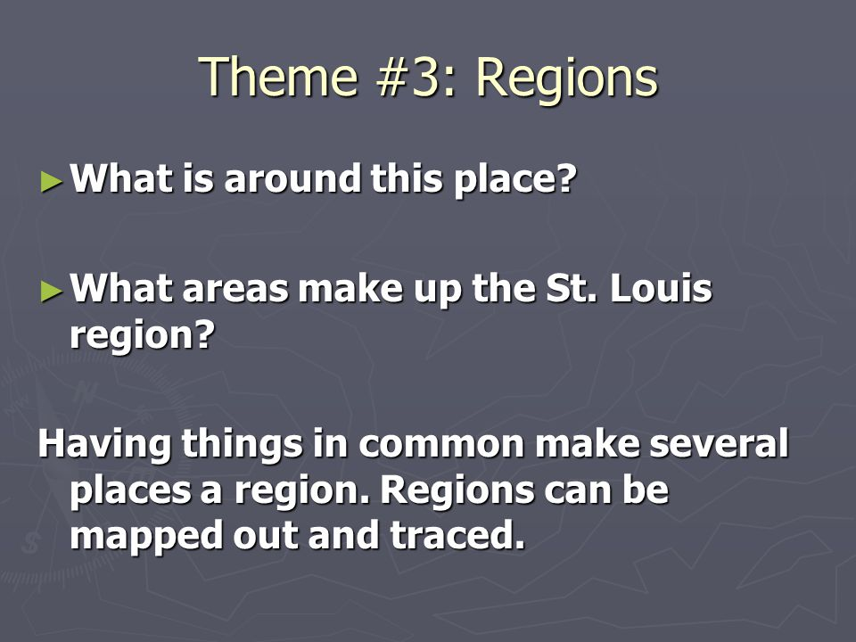 Theme #3: Regions What is around this place