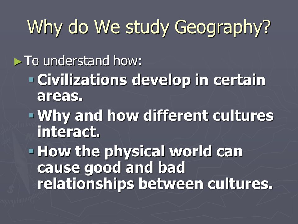 Why do We study Geography