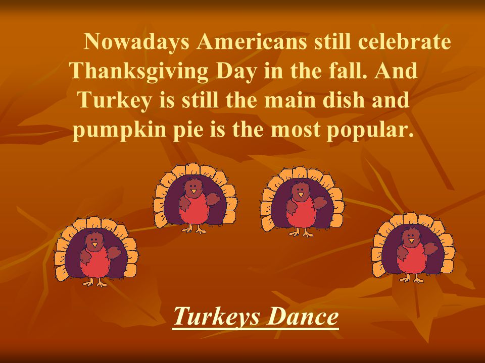 Nowadays Americans still celebrate Thanksgiving Day in the fall