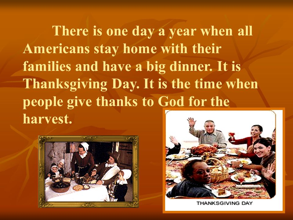 There is one day a year when all Americans stay home with their families and have a big dinner.