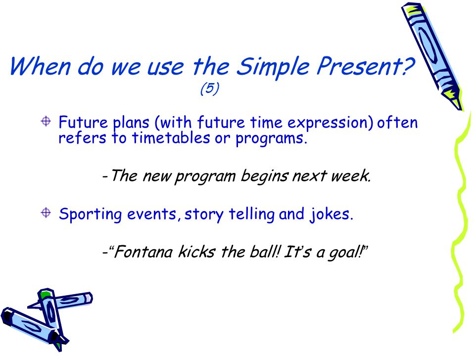 When do we use the Simple Present (5)