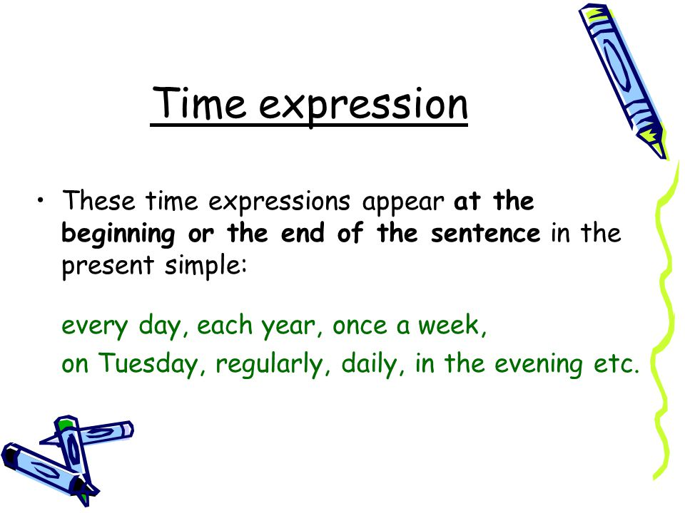 Time expression These time expressions appear at the beginning or the end of the sentence in the present simple: