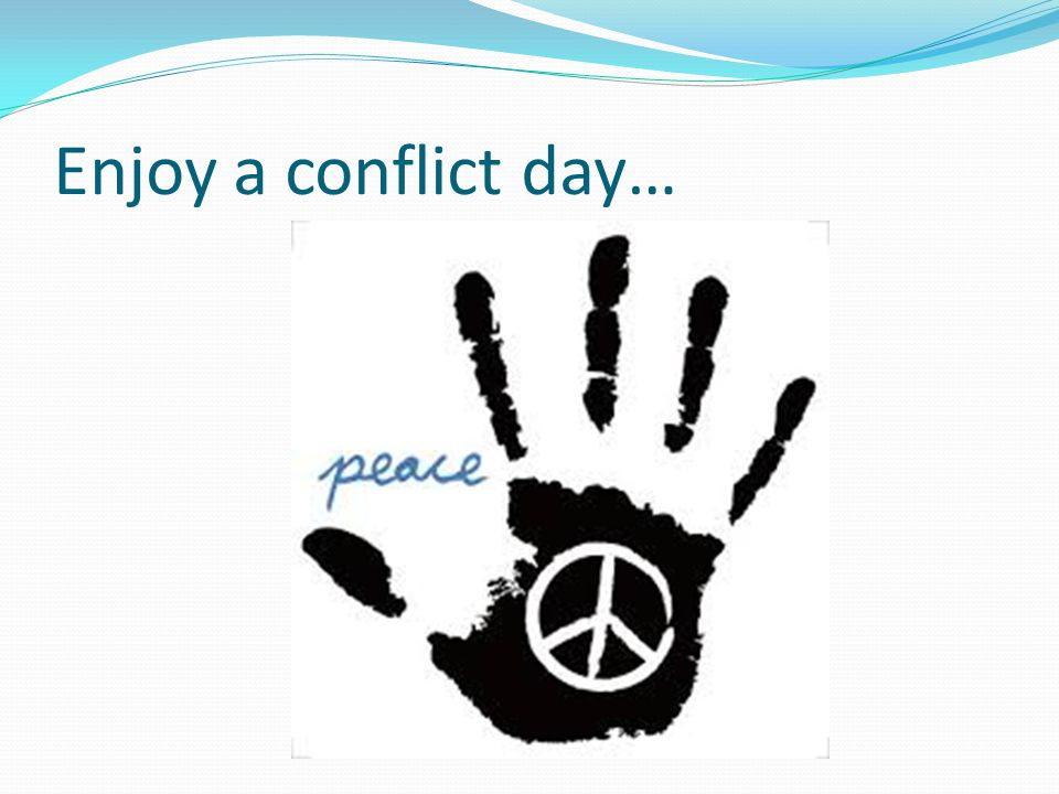 Enjoy a conflict day…