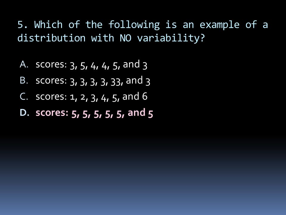 5. Which of the following is an example of a distribution with NO variability