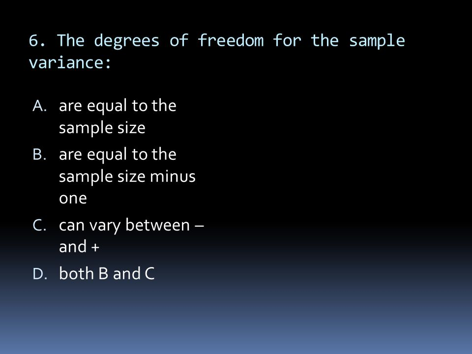 6. The degrees of freedom for the sample variance: