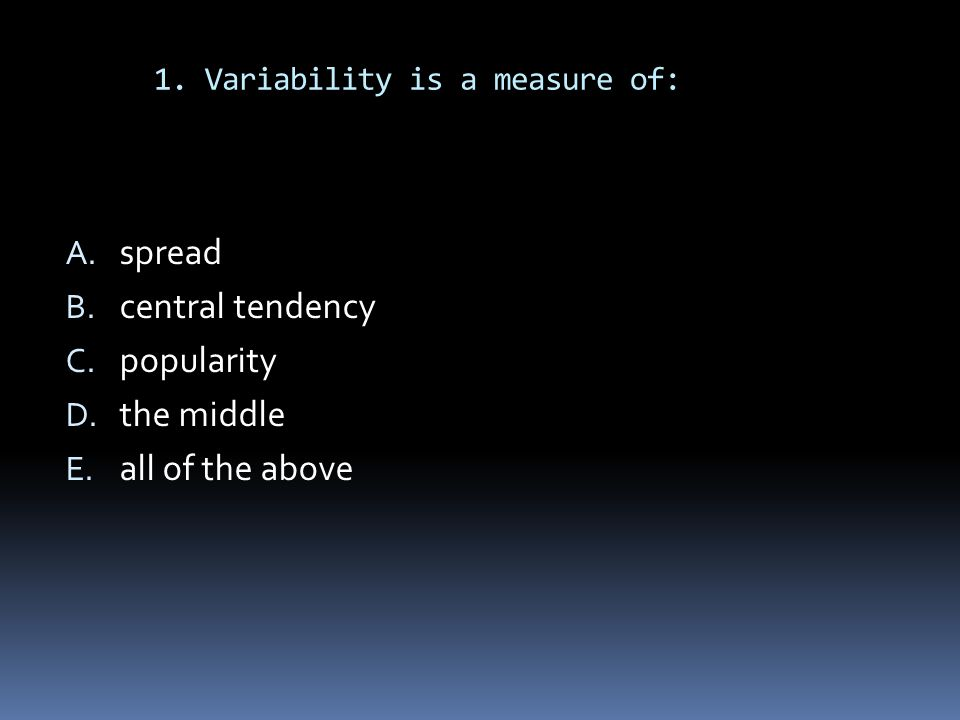 1. Variability is a measure of: