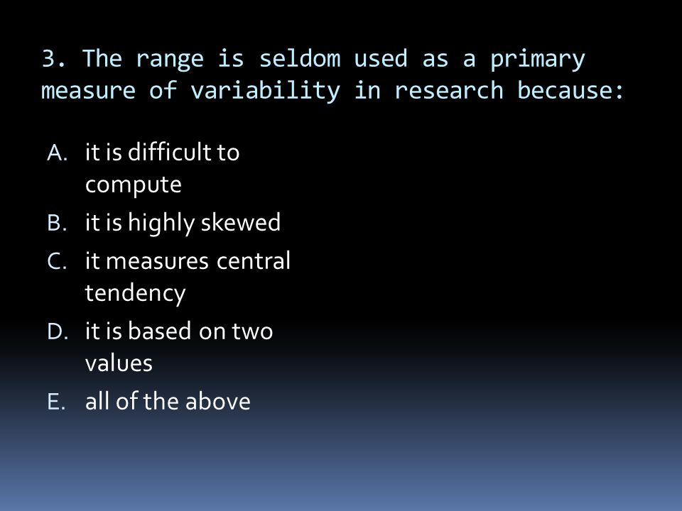 3. The range is seldom used as a primary measure of variability in research because: