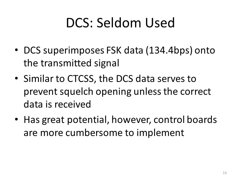 DCS: Seldom Used DCS superimposes FSK data (134.4bps) onto the transmitted signal.