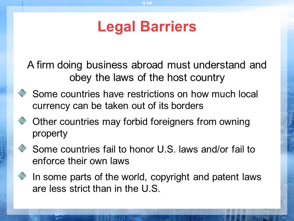 Legal Barriers A firm doing business abroad must understand and obey the laws of the host country.