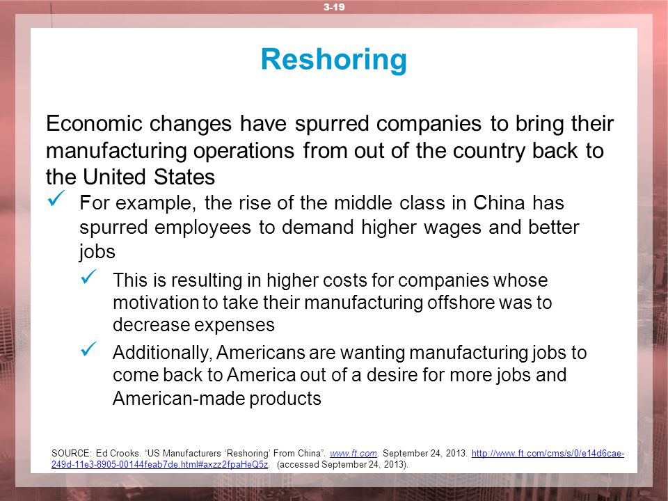 Reshoring Economic changes have spurred companies to bring their manufacturing operations from out of the country back to the United States.