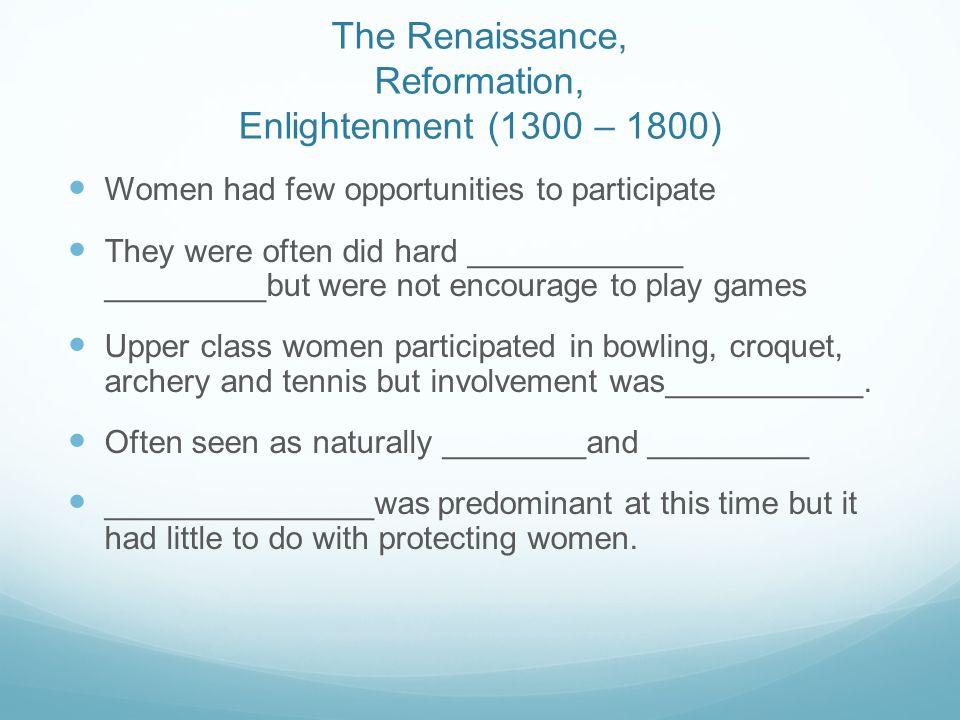 The Renaissance, Reformation, Enlightenment (1300 – 1800)