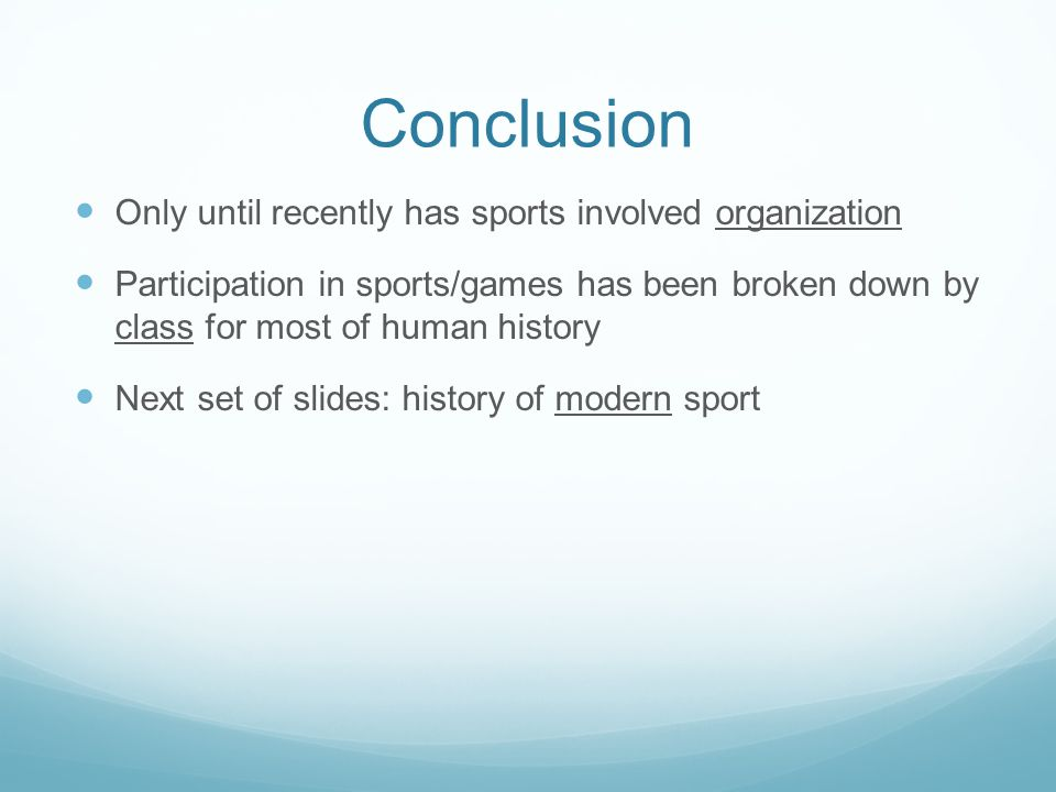 Conclusion Only until recently has sports involved organization