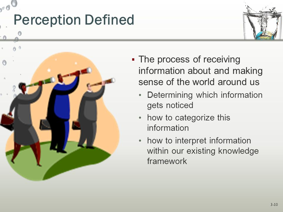 Perception Defined The process of receiving information about and making sense of the world around us.