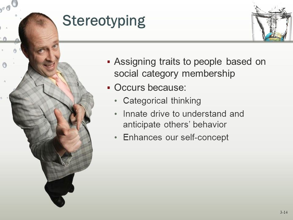 Stereotyping Assigning traits to people based on social category membership. Occurs because: Categorical thinking.