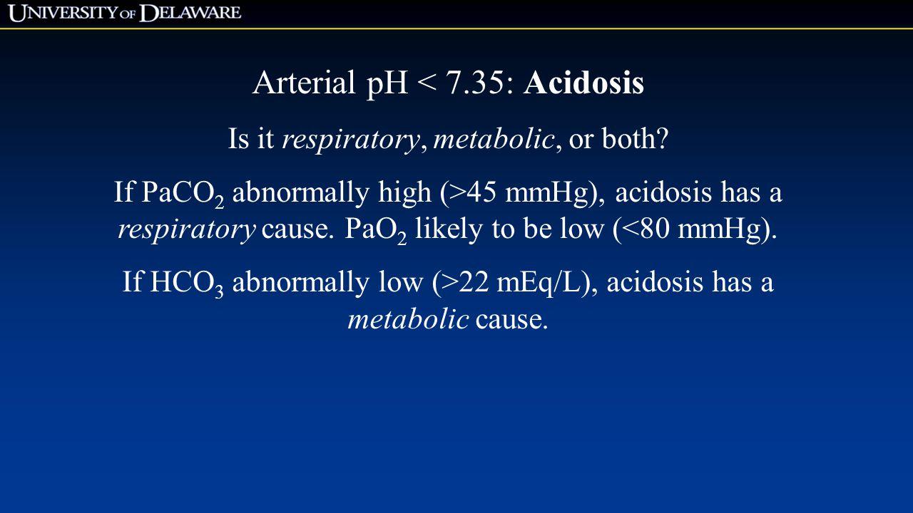 Arterial pH < 7.35: Acidosis