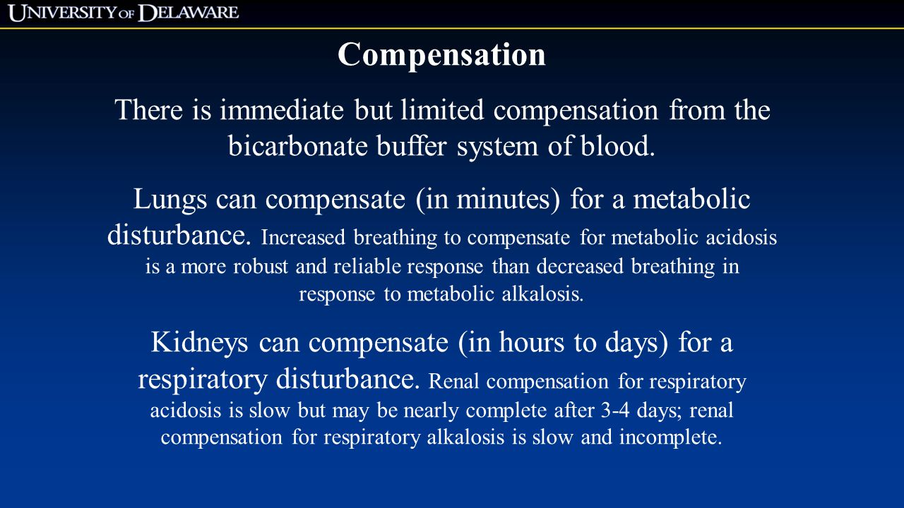 HESC310 4/15/2017. Compensation. There is immediate but limited compensation from the bicarbonate buffer system of blood.