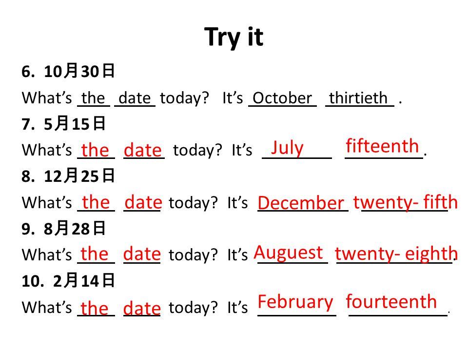 Try it the date July fifteenth the date December twenty- fifth