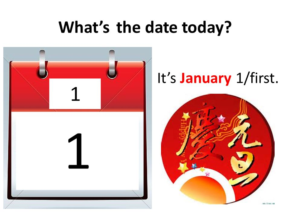 What's the date today It's January 1/first. 1 1