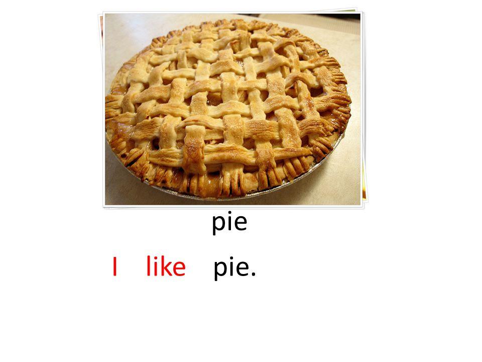 pie I like pie.