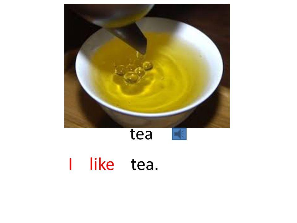 tea I like tea.