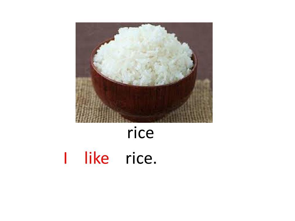 rice I like rice.