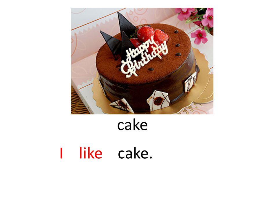 cake I like cake.