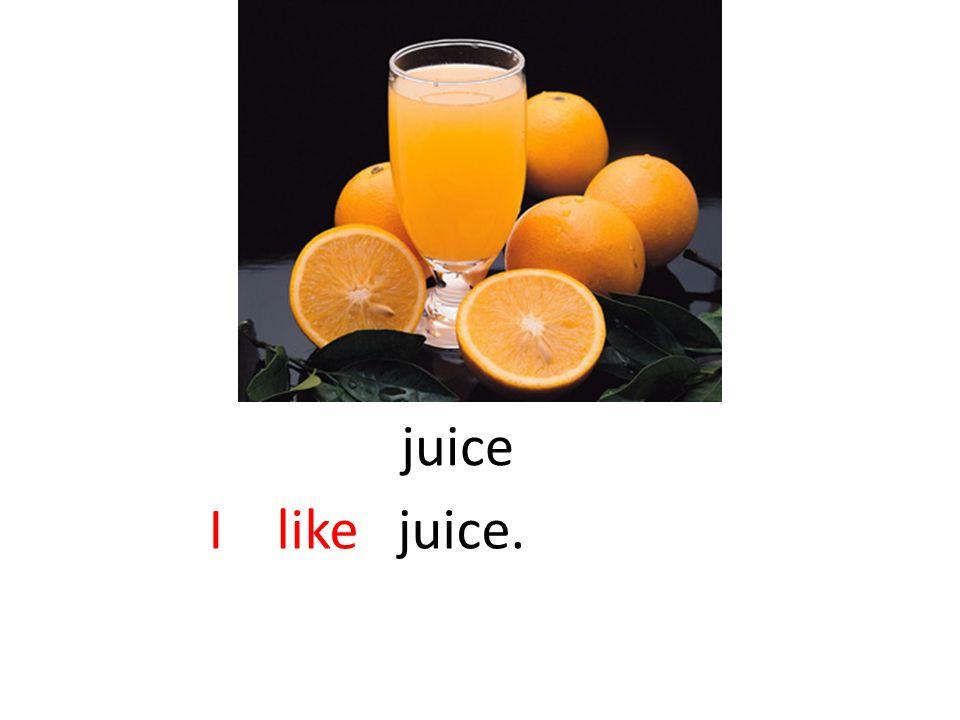 juice I like juice.
