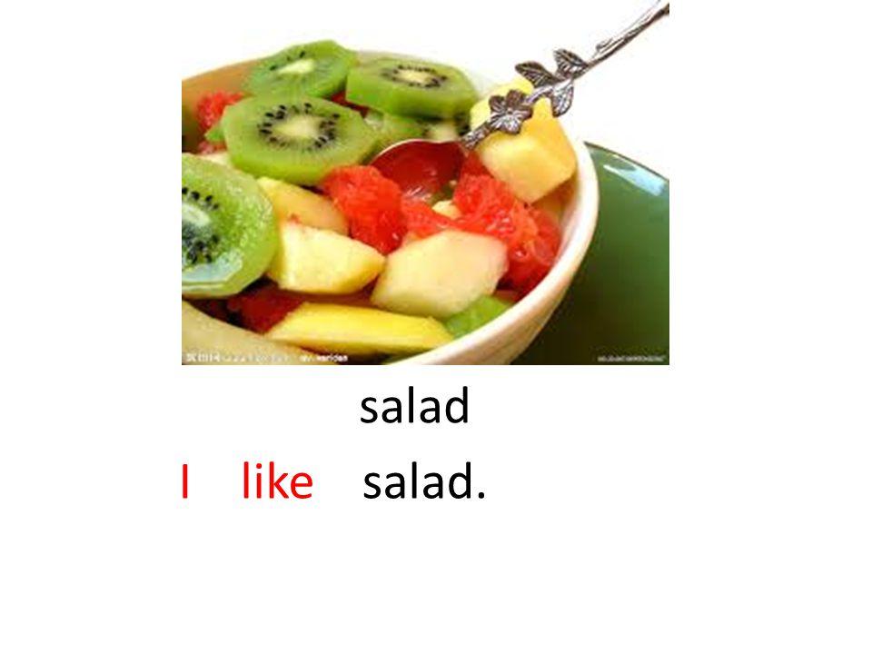 salad I like salad.