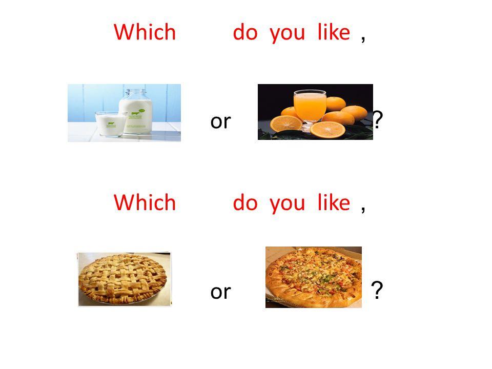 Which do you like, or ? Which do you like, or ?