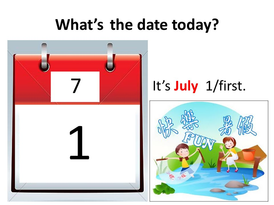 What's the date today 7 It's July 1/first. 1