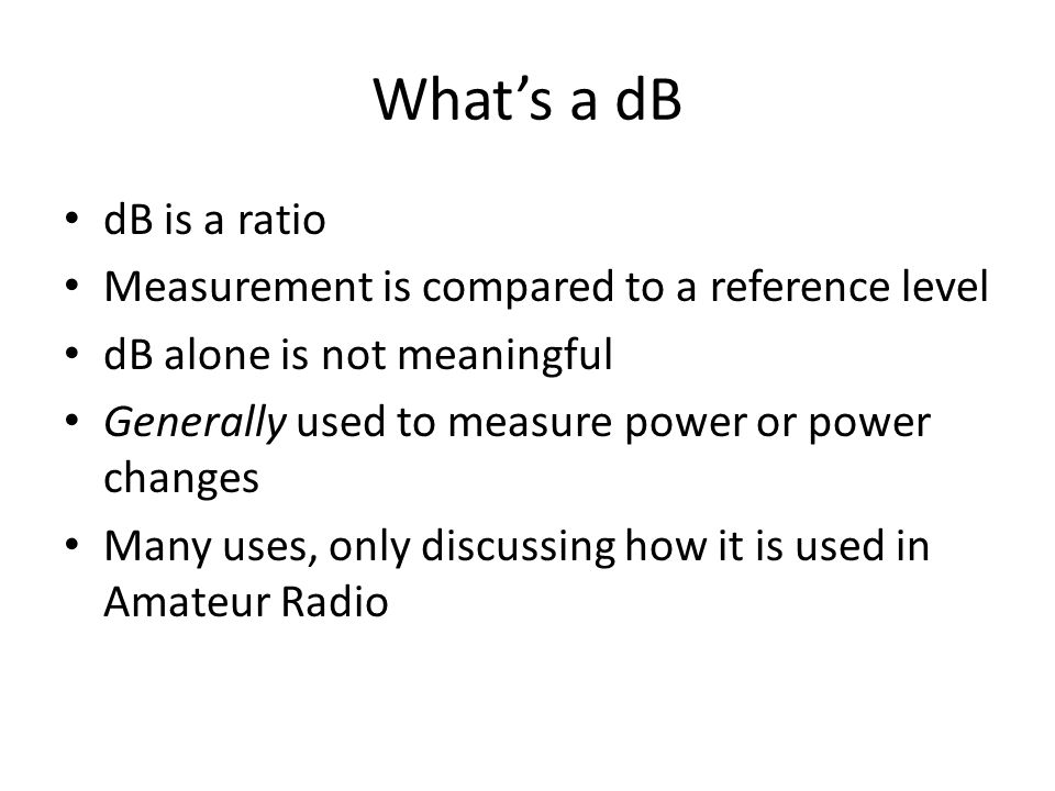 What's a dB dB is a ratio Measurement is compared to a reference level