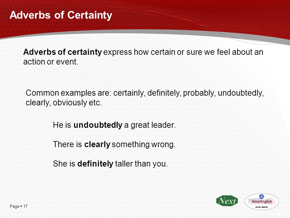 Adverbs of Certainty Adverbs of certainty express how certain or sure we feel about an action or event.