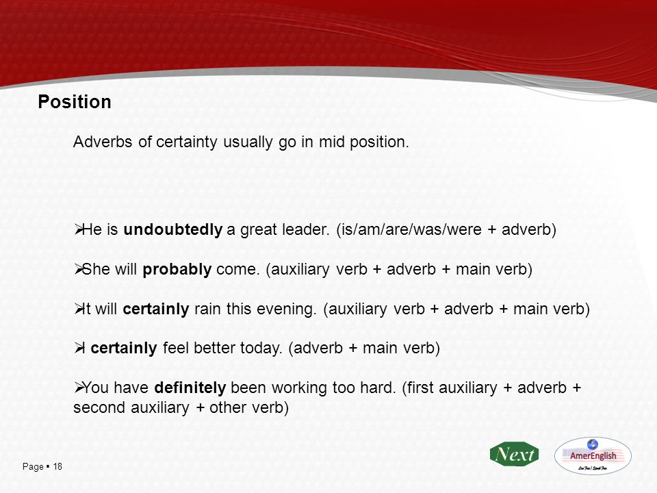 Position Adverbs of certainty usually go in mid position.