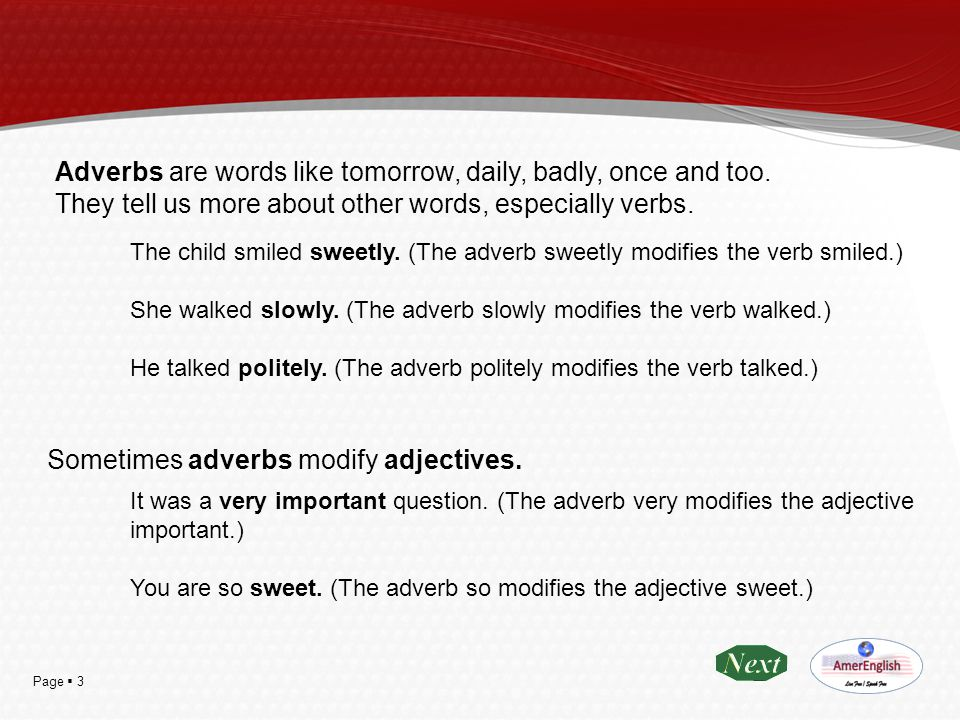 Sometimes adverbs modify adjectives.