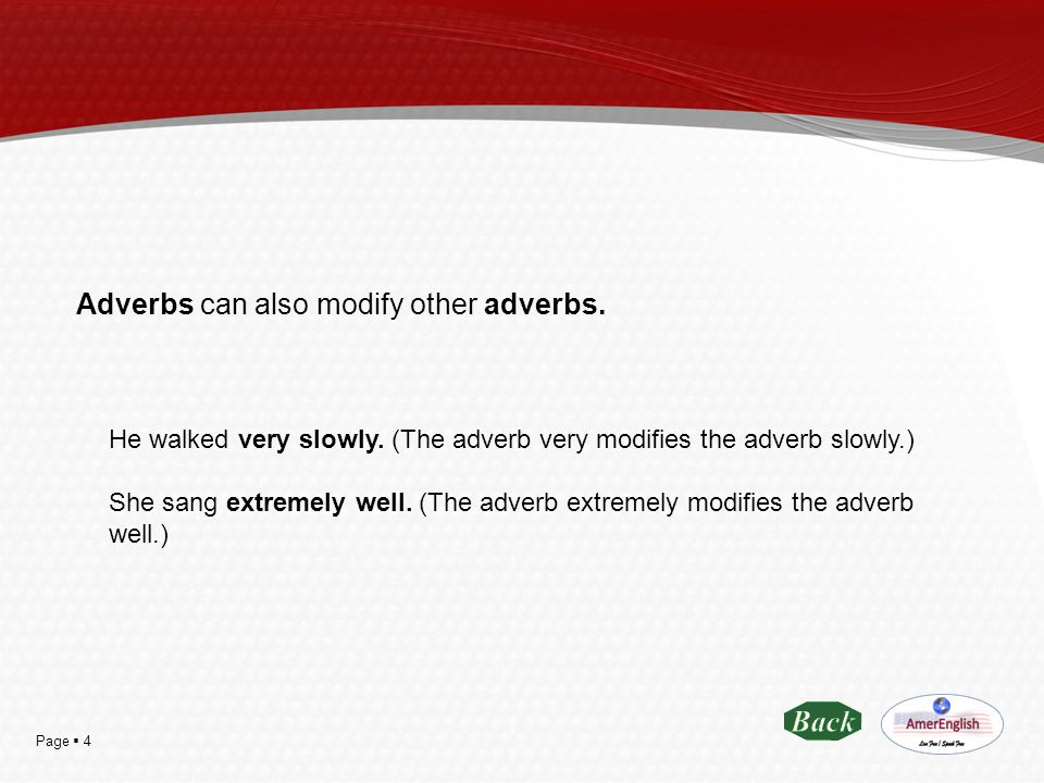 Adverbs can also modify other adverbs.