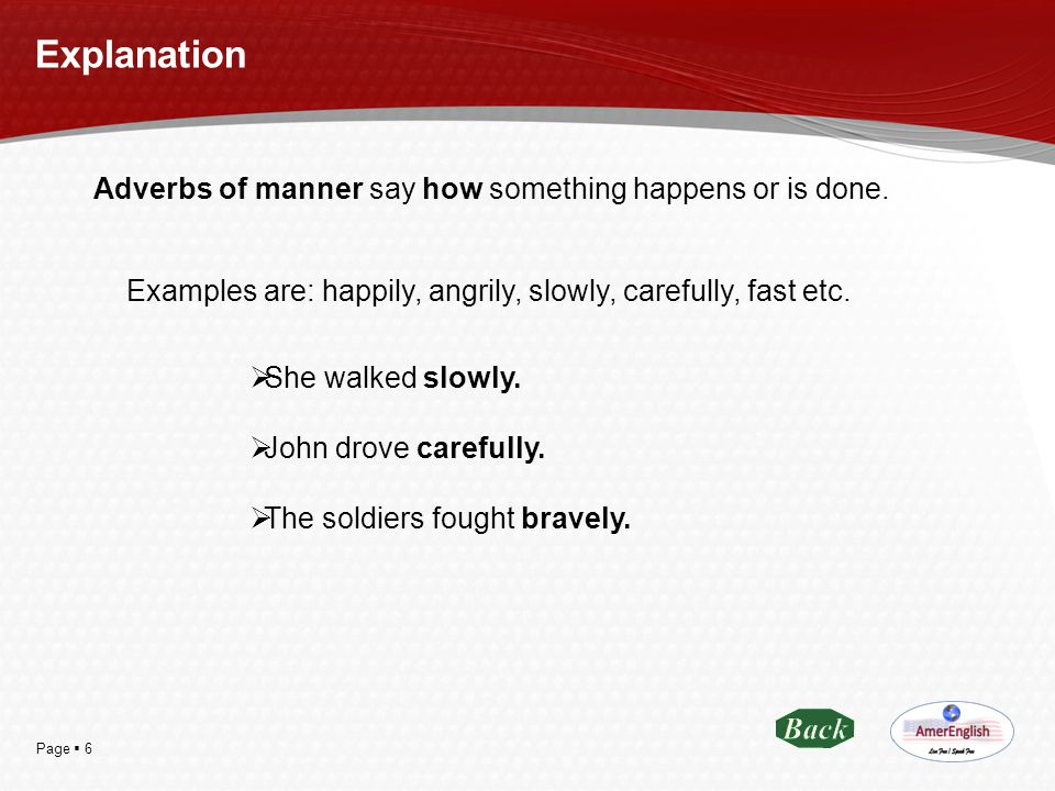 Explanation Adverbs of manner say how something happens or is done.