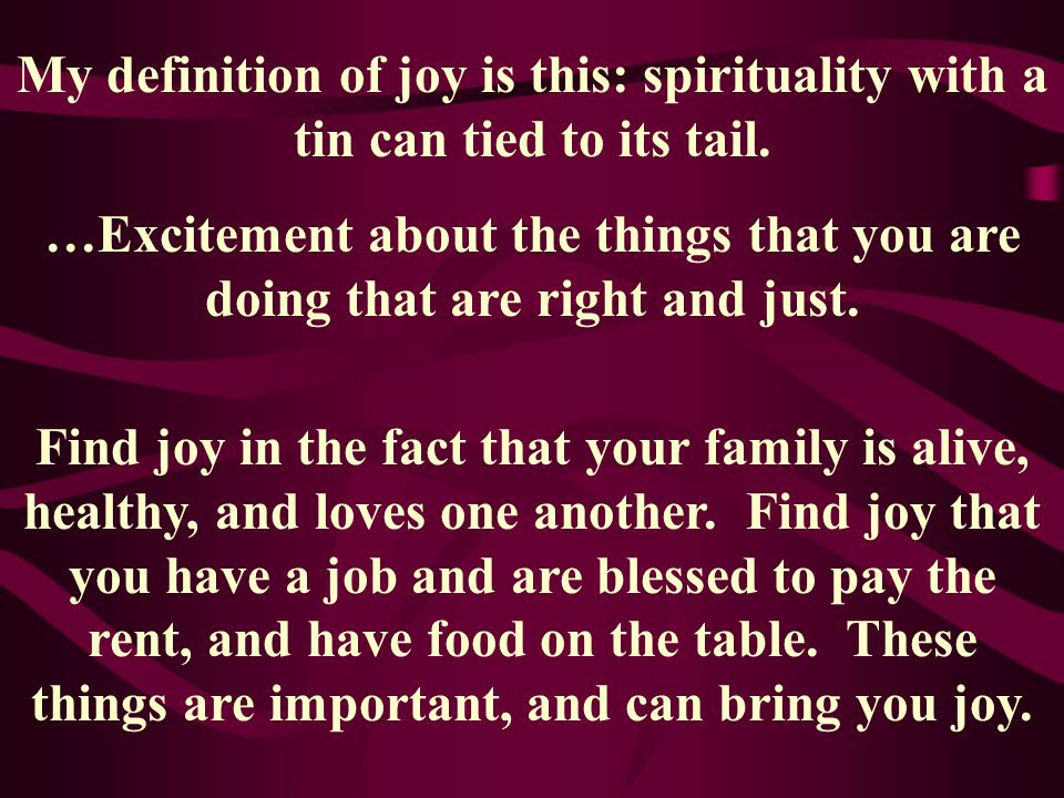 My definition of joy is this: spirituality with a tin can tied to its tail.