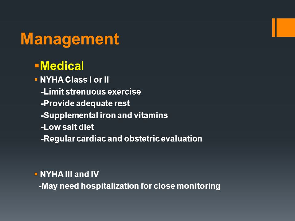 Management Medical NYHA Class I or II -Limit strenuous exercise
