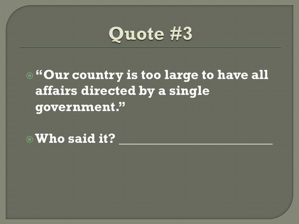 Quote #3 Our country is too large to have all affairs directed by a single government. Who said it.
