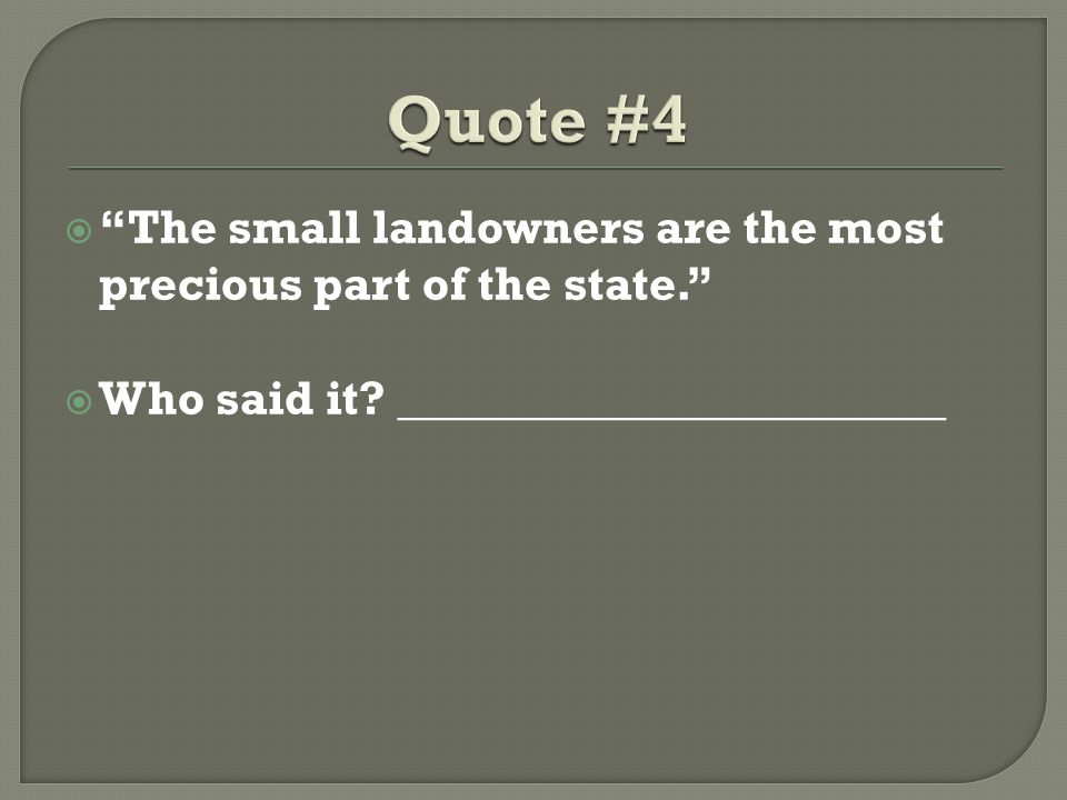 Quote #4 The small landowners are the most precious part of the state. Who said it.