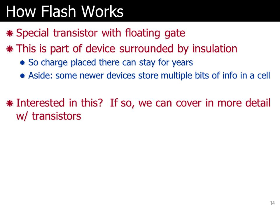How Flash Works Special transistor with floating gate