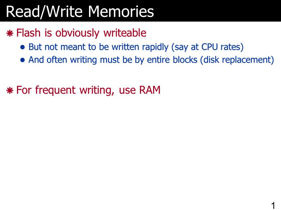 Read/Write Memories Flash is obviously writeable