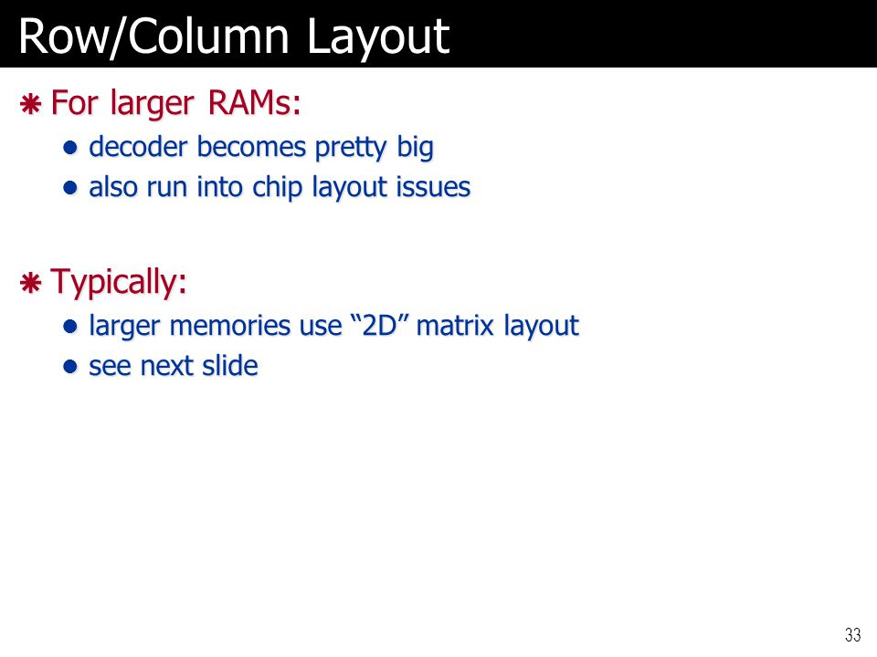 Row/Column Layout For larger RAMs: Typically:
