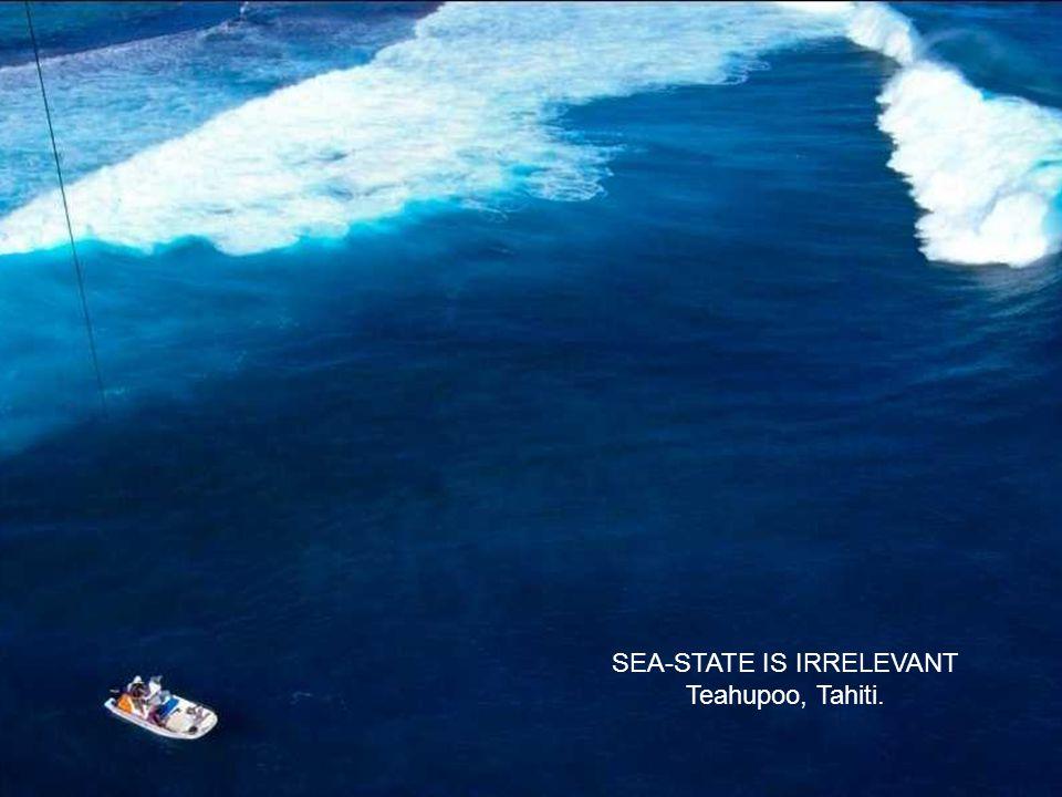 SEA-STATE IS IRRELEVANT Teahupoo, Tahiti.